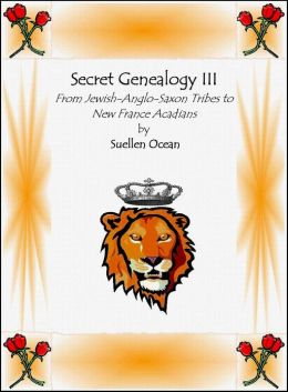 Secret Genealogy III, From Jewish Anglo-Saxon Tribes to New France Acadians