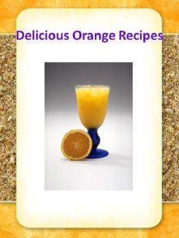 Orange Cooking Tips CookBook on Delicious Orange Recipes - Probably no citrus fruit is used so extensively as oranges...