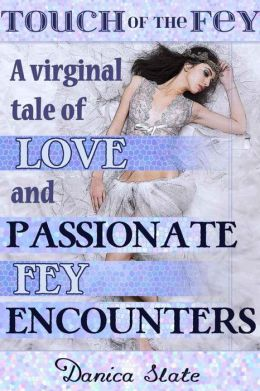 Touch of the Fey 1: A Virginal Tale of Love and Passionate Fey Encounters (Fantasy Monster Erotic Romance)