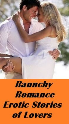 Raunchy Romance Erotic Stories of Lovers