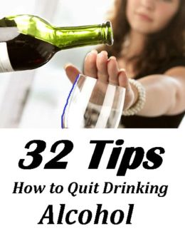 How to Quit Drinking Alcohol 32 Tips ( drinking, crapulence, squiff, booze, alcohol, wine, hooch, potation, boose )