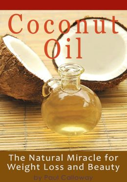 Coconut Oil - The Natural Miracle for Wright Loss and Beauty
