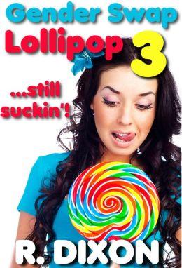 Gender Swap Lollipop 3 - Still Suckin' (Gender Transformation, Sex Change Stories)