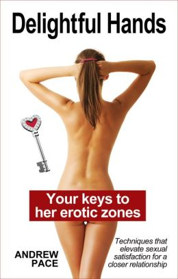 Delightful Hands: Your key to her erotic zones.