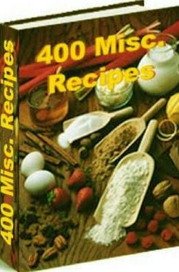 CookBook eBook - 400 Miscellaneous Recipes - A great collection of the best Cookbooks....