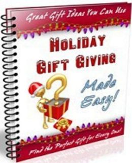 FYI eBook on Holiday Gift Giving Made - The holidays are closing in fast. Why not take the hassle out of choosing greats gifts for all of the special people on your list this year? (Christmas Hoilday eBook) Easy
