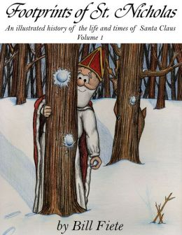 Footprints of St. Nicholas: An illustrated history of the life and times of Santa Claus, Volume 1