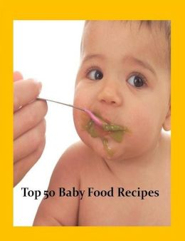 Best Baby Food Cooking Tips - Top 50 Baby Food Recipes - Easy-to-make healthy meals for babies and toddlers...(Mammy Super Food CookBook).