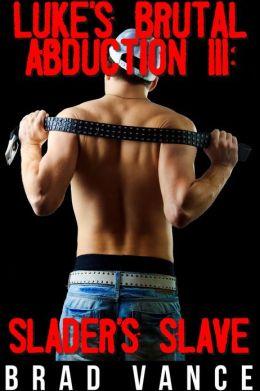 Luke's Brutal Abduction III: Slader's Slave