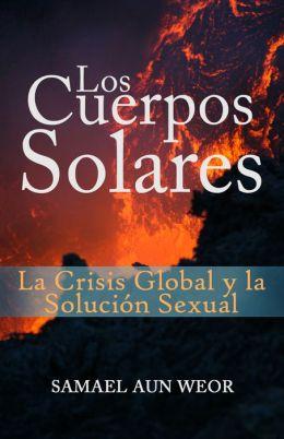 LOS CUERPOS SOLARES: La Condenación de la Raza Aria. Gnosis, La Crisis Global y la Necesidad de Despertar la Conciencia