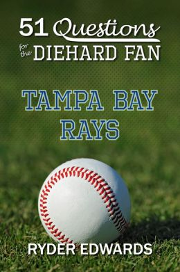 51 QUESTIONS FOR THE DIEHARD FAN: Tampa Bay Rays