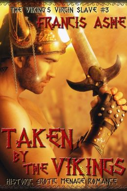 Taken by the Vikings (alpha male rough breeding viking menage erotic romance)