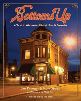 Bottoms Up: A Toast to Wisconsin's Historic Bars and Breweries