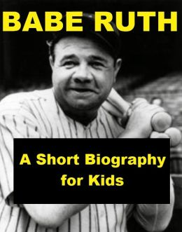 Babe Ruth - A Short Biography for Kids
