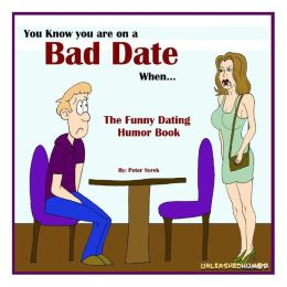 You Know you are on a Bad Date When. The Funny Dating Humor Book