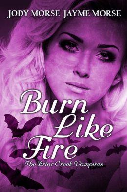 Burn Like Fire (The Briar Creek Vampires Series #6)