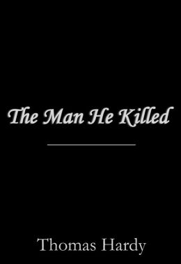 the man he killed thomas hardy Analysis: the man he killed  in this essay i will be comparing the two poems, 'the man he killed' by thomas hardy and 'dulce et decorum est' by wilfred .