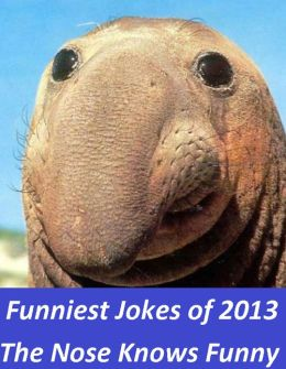Funniest Jokes of 2013, The Nose Knows Funny