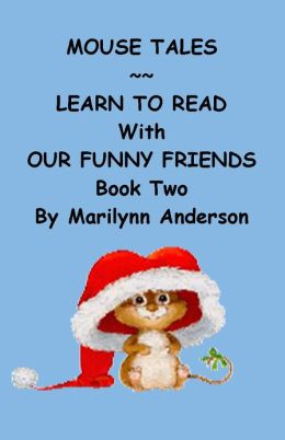 MOUSE TALES ~~ Learn to Read with Our Funny Friends ~~ Book Two of Three Books for Beginning Readers and ESL Students