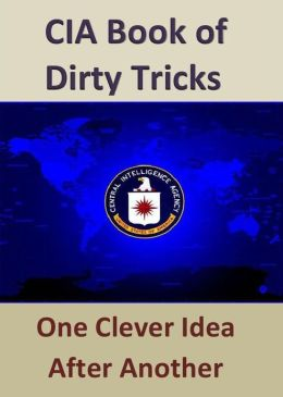 CIA Book of Dirty Tricks: One Clever Idea After Another