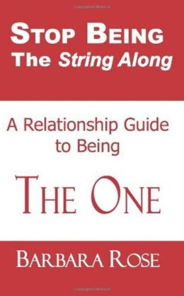 Stop Being the String Along: A Relationship Guide to Being THE ONE
