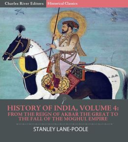 History of India, Volume 4: From the Reign of Akbar the Great to the Fall of the Moghul Empire