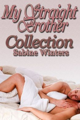 My Straight Brother Collection (Taboo Gay Erotica)