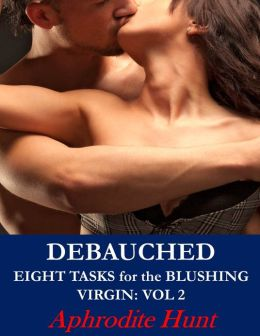 Debauched (Domination, Submission, Innocence Corrupted, Alpha Male, Father-son-Virgin Triangle Erotica)