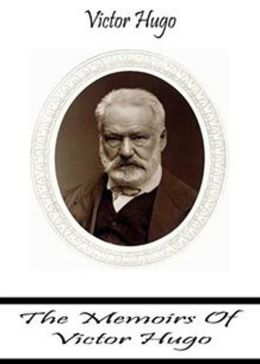 The Memoirs of Victor Hugo: A Biography Classic By Victor Hugo! AAA+++
