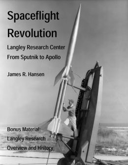 Spaceflight Revolution: NASA Langley Research Center from Sputnik to Apollo (Annotated and Illustrated)