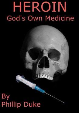 Heroin God's Own Medicine