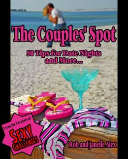 The Couples' Spot - 50 Tips for Date Nights and More..