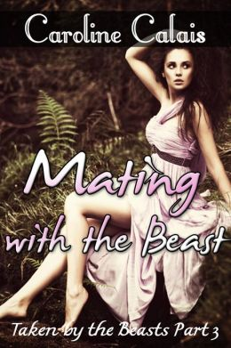 Mating with the Beast (Taken by the Beast Part 3) (Monster Paranormal Shifter Beast Erotica)