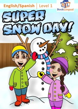 Super Snow Day! – Learn Spanish for Kids Series, English/Spanish Bilingual Book