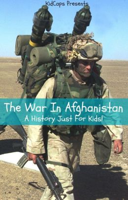 The War In Afghanistan: A History Just For Kids!