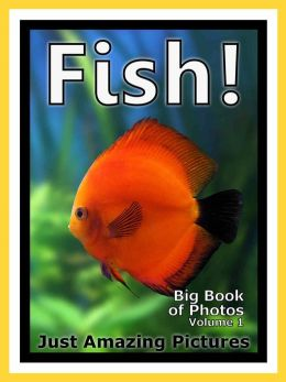 Just Fish Photos! Big Book of Photographs & Pictures of Fish, Vol. 1