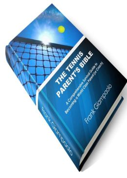 The Tennis Parent's Bible