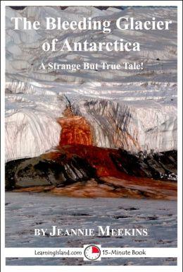 The Bleeding Glacier of Antarctica: A 15-Minute Strange But True Tale