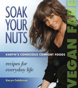 Soak Your Nuts:Karyn's Conscious Comfort Foods