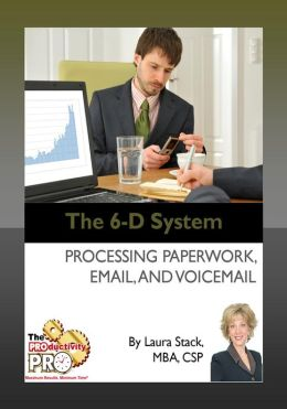 The 6-D System - Processing Paperwork, Email, and Voicemail