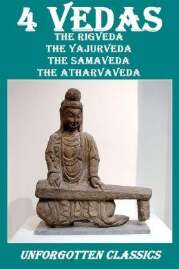 4 Vedas - Complete & Unabridged (The Rigveda, The Yajurveda, The Samaveda, The Atharvaveda)