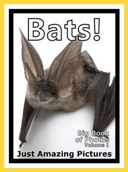 Just Bat Photos! Big Book of Photographs & Pictures of Bats, Vol. 1