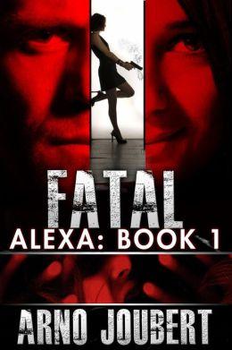 Alexa : Book 1: Fatal (Alexa - The Series, #1)