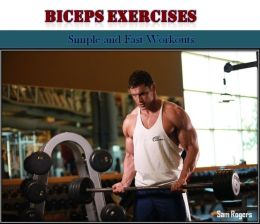 Biceps Exercises: Simple and Fast Workouts