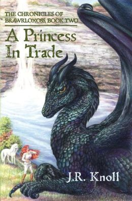A Princess In Trade: The Chronicles of Brawrloxoss, Book 2 J.R. Knoll