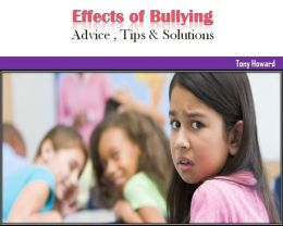 Effects of Bullying : Advice , Tips & Solutions