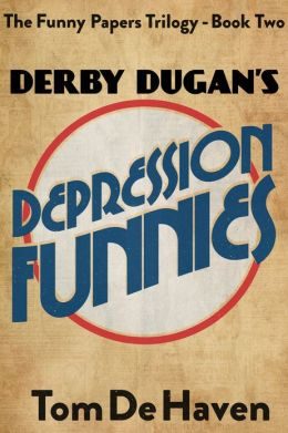 Derby Dugan's Depression Funnies (The Funny Papers Trilogy - Book Two)