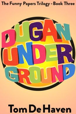 Dugan Under Ground (The Funny Papers Trilogy - Book Three)