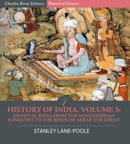 History of India, Volume 3: Medieval India from the Mohammedan Conquest to the Reign of Akbar the Great