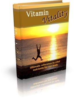Boost Your Energy & Vitality - Vitamin Vitality - Ultimate Reference To Vital Nutrients For Our Body